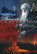 Boundless Salvation - William Booth and the Salvation Army