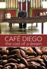 Cafe Diego: The Cost of a Dream - .MP4 Digital Download