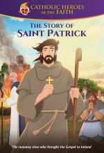 Catholic Heroes of the Faith: The Story of Saint Patrick