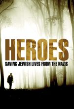 Heroes: Saving Jewish Lives from the Nazis