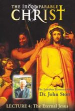 Incomparable Christ: #4, The Eternal Jesus