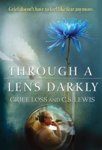 Through a Lens Darkly:  Grief, Loss and C.S. Lewis - .MP4 Digital Download