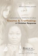 Trauma and Trafficking: A Christian Response - Part 2 - .MP4 Digital Download