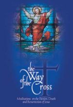 Way Of The Cross: Meditations On The Passion, Death, And Resurrection Of Jesus