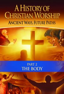 A History of Christian Worship: Part 2, The Body