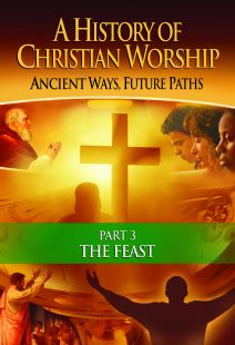 A History of Christian Worship: Part 3, The Feast - .MP4 Digital Download
