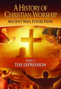 A History of Christian Worship: Part 5, The Expression
