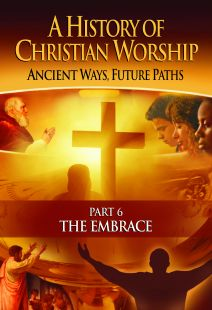 A History of Christian Worship: Part 6, The Embrace