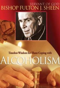 Bishop Fulton J Sheen: Timeless Wisdom For Those Coping With Alcoholism