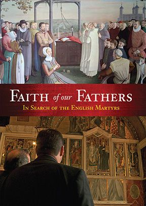 Faith of our Fathers: In Search of English Martyrs