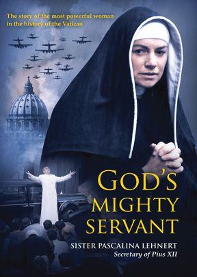 God's Mighty Servant: Sister Pascalina Lehnert